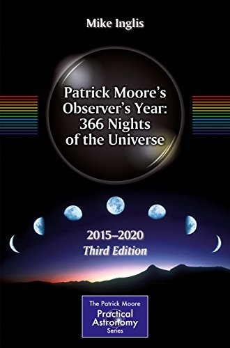 Patrick Moores Observers Year: 366 Nights of the Universe: 2015 - 2020 (The Patrick Moore Practical Astronomy Series) Mike Inglis