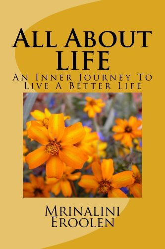 All About LIFE: The Inner Journey To Live A Better Life Mrinalini Eroolen