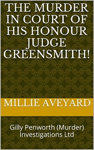The Murder in Court of His Honour Judge Greensmith!: Gilly Penworth (Murder) Investigations Ltd (Gilly Penworth  by  Millie Aveyard