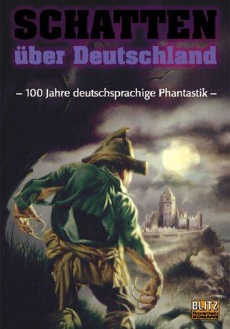 Schatten Über Deutschland: 100 Jahre Deutschsprachige Phantastik Marcel Feige