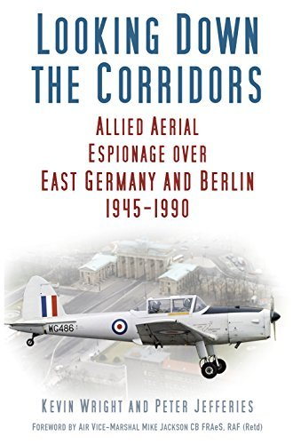 Looking Down the Corridors: Allied Aerial Espionage Operations over East Germany and Berlin, 1945-1990 Kevin Wright