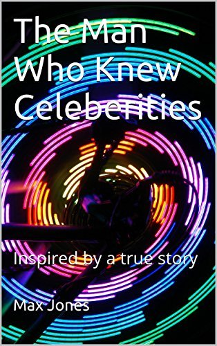 The Man Who Knew Celeberities: Inspired  by  a True Story by Max Jones