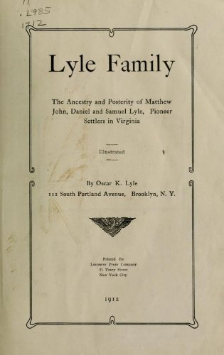 Lyle Family : The Ancestry And Posterity Of Matthew, John, Daniel And Samuel Lyle, Pioneer Settlers In Virginia Oscar Kennett Lyle