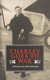 Charley Goes to War: A Memoir Glen Hancock