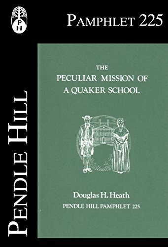The Peculiar Mission of a Quaker School (Pendle Hill Pamphlets Book 225) Douglas H. Heath