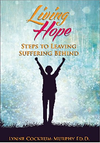Living Hope: Steps to Leaving Suffering Behind  by  Lynne Cockrum-Murphy