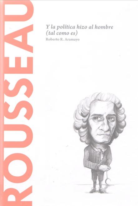 Rousseau: Y la política hizo al hombre (tal como es) (Biblioteca Descubrir la Filosofía, #11) Roberto Aramayo