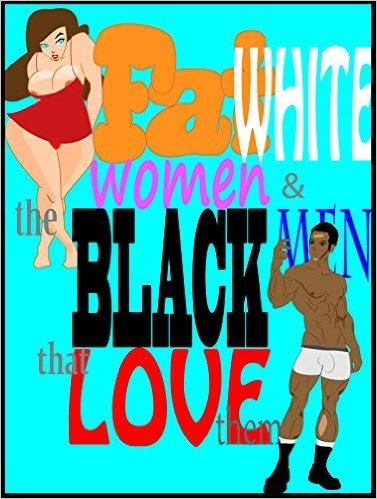 Fat White Women and the Black Men that Love them Vol 3  by  Gareth Mayers