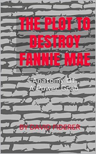The Plot To Destroy Fannie Mae: Anatomy Of A Power Grab by David Fiderer