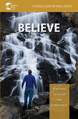 Believe! Meeting Jesus in Scripture: A Catholic Guide for Small Groups  by  The Evangelical Catholic Ministry