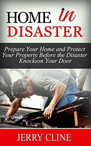 Home in Disaster: Prepare Your Home and Protect Your Property Before the Disaster Knocks on Your Door (Home in Disaster Books, disaster relief, disaster preparedness)  by  Jerry Cline