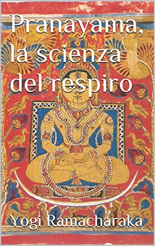 Pranayama, la scienza del respiro  by  William W. Atkinson