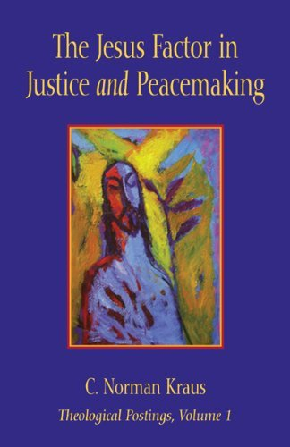 The Jesus Factor in Justice and Peacemaking (Theological Postings Series Book 1)  by  C. Norman Kraus