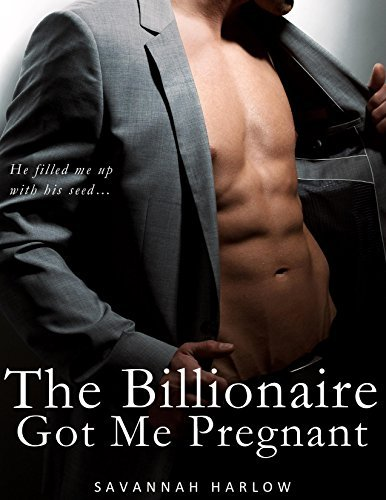 The Billionaire Got Me Pregnant  by  Savannah Harlow