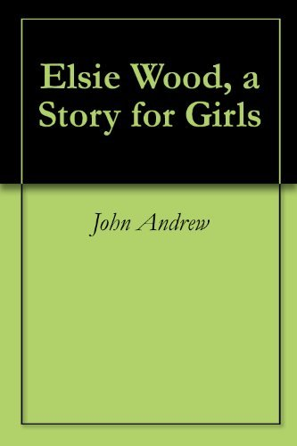 Elsie Wood, a Story for Girls John Andrew