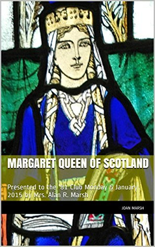 MARGARET QUEEN OF SCOTLAND: Presented to the 81 Club Monday 5 January 2015  by  Mrs. Alan R. Marsh (The THRILLING READING LIVING VICARIOUSLY Series Book 3) by Joan Marsh