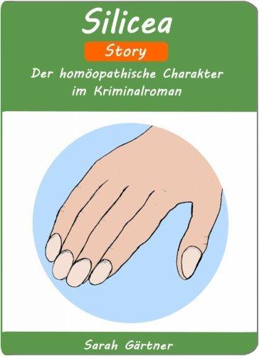Silicea - Story. Der homöopathische Charakter im Kriminalroman Sarah Gärtner