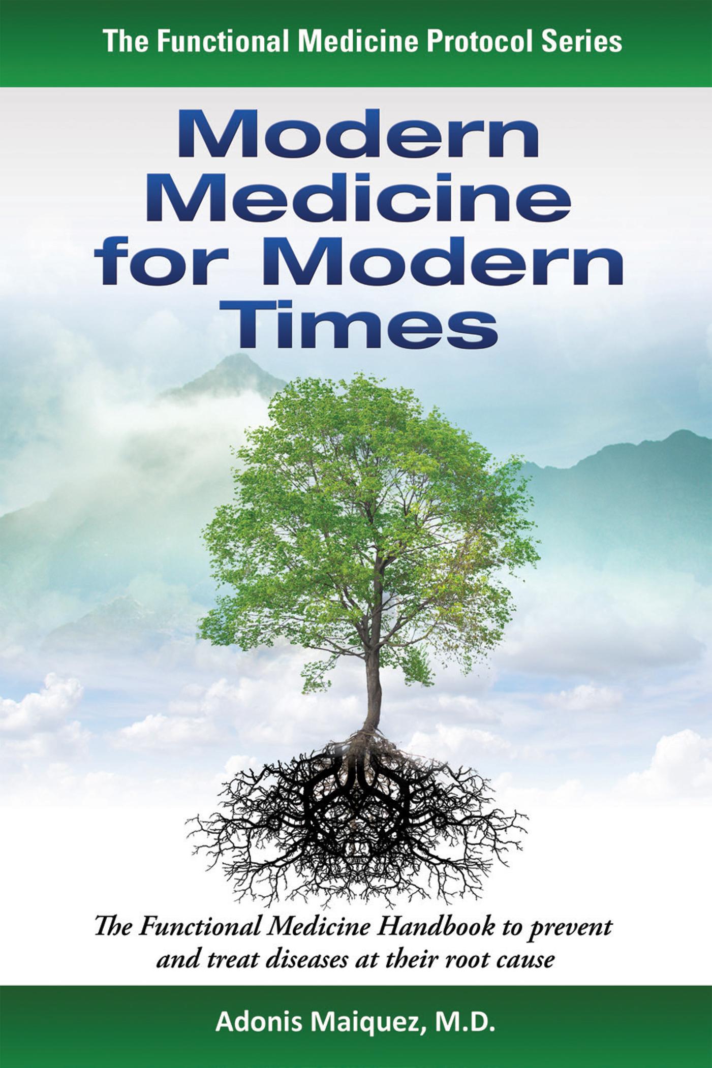 Medicina Moderna para los Tiempos Modernos: El Manual de Medicina Funcional para Prevenir y Tratar Enfermedades Desde su Origen  by  Adonis Maiquez
