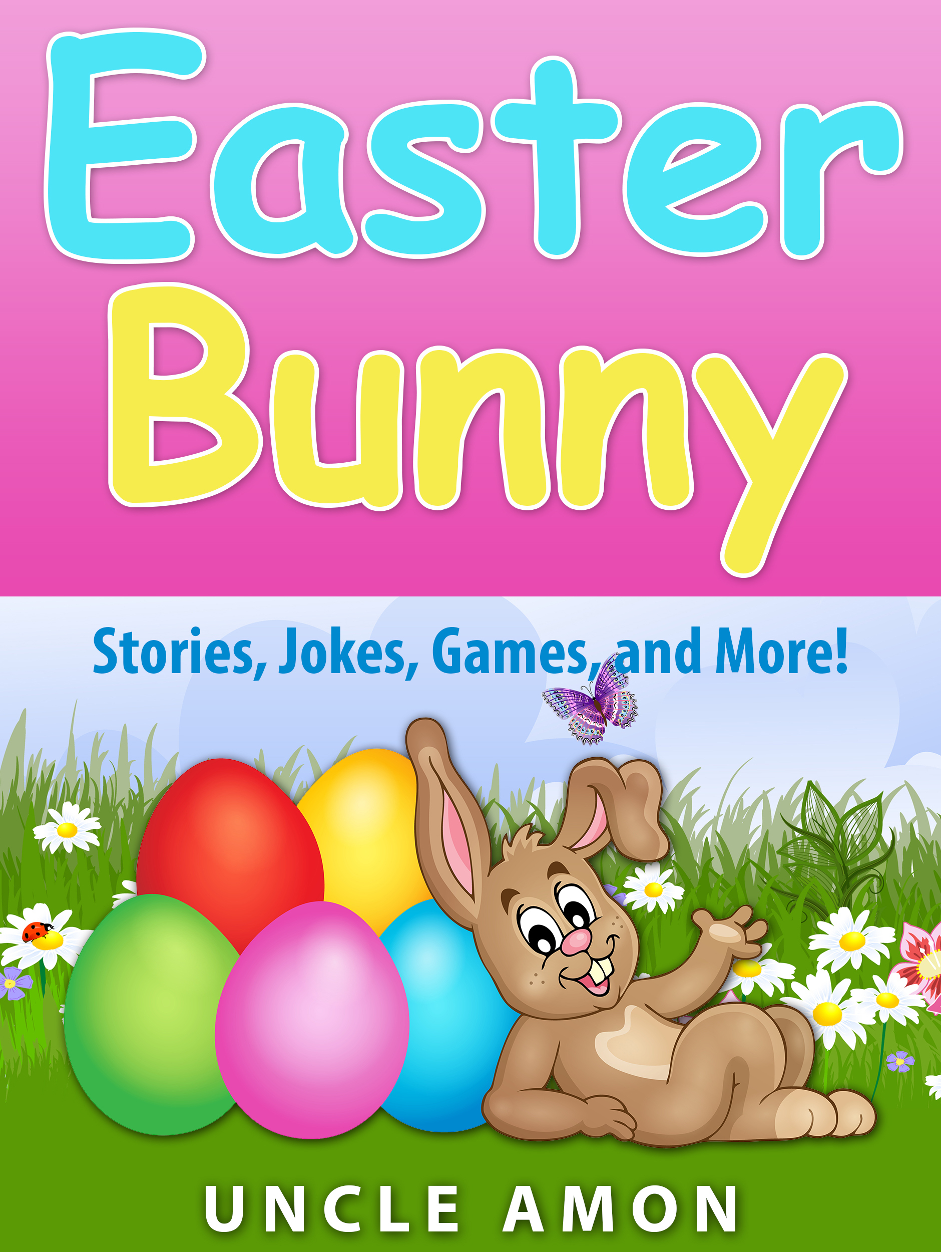 Easter Bunny: Stories, Jokes, Games, and More!  by  Uncle Amon