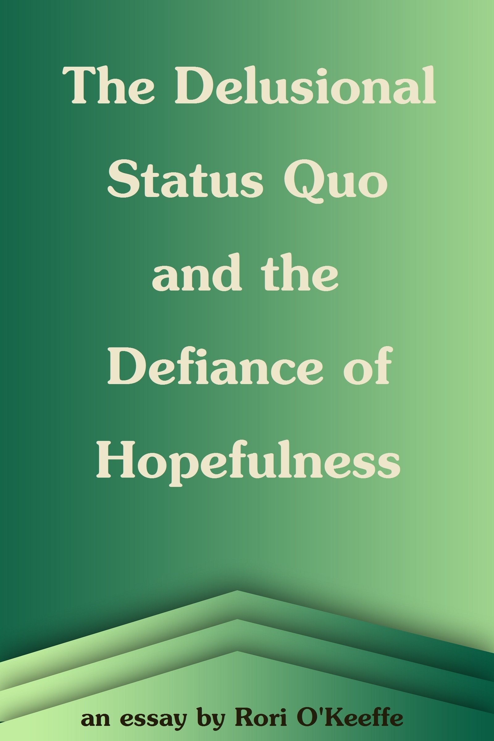 The Delusional Status Quo and the Defiance of Hopefulness  by  Rori OKeeffe