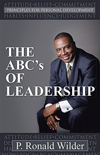 THE ABCs OF LEADERSHIP: PRINCIPLES FOR PERSONAL DEVELOPMENT P. Ronald Wilder