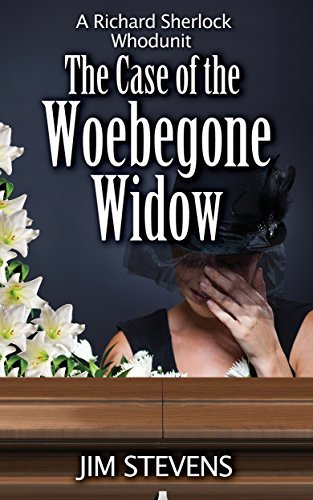 The Case of the Woebegone Widow: A Richard Sherlock Whodunit (The Richard Sherlock Whodunit Book 5) Jim Stevens