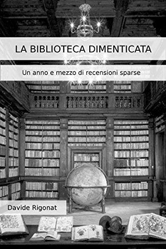 La Biblioteca Dimenticata: Un anno e mezzo di recensioni sparse  by  Davide Rigonat