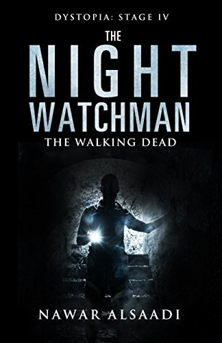 The Night Watchman: The Walking Dead (Dystopia: Four Stages of Hell Book 4) Nawar Alsaadi