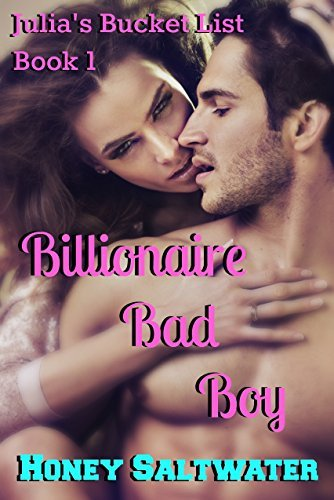 Julias Bucket List Book 1: Billionaire Bad Boy Honey Saltwater