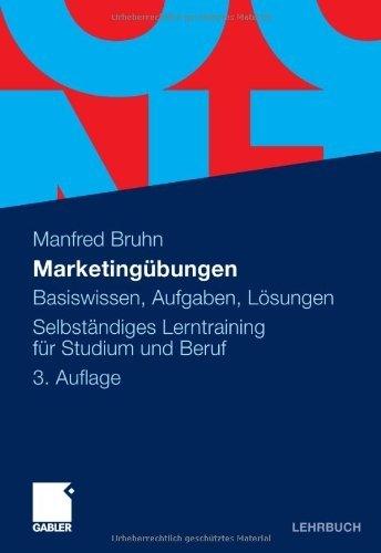 Marketingübungen: Basiswissen, Aufgaben, Lösungen. Selbständiges Lerntraining für Studium und Beruf  by  Manfred Bruhn