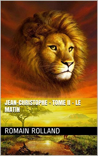 Jean-Christophe - Tome II - Le Matin  by  Romain Rolland