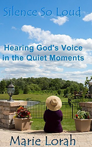 Silence So Loud: Hearing Gods Voice In The Quiet Moments Marie Lorah