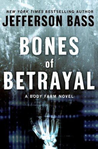 Bones of Betrayal (Body Farm #4)  by  Jefferson Bass