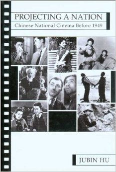Projecting A Nation: Chinese National Cinema Before 1949  by  Jubin Hu