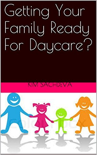 Getting Your Family Ready For Daycare?  by  Kim Sachdeva
