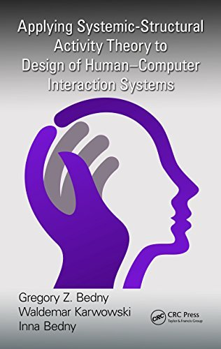Applying Systemic-Structural Activity Theory to Design of Human-Computer Interaction Systems (Ergonomics Design and Mangement: Theory and Applications)  by  Gregory Z Bedny