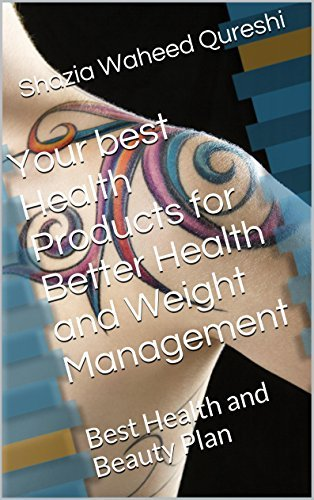 Your best Health Products for Better Health and Weight Management: Best Health and Beauty Plan (Family Health Book 2)  by  Shazia Waheed Qureshi