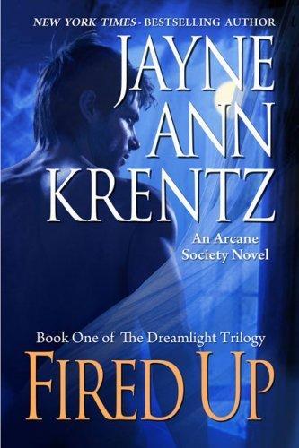 Fired Up (Arcane Society, #7) (Dreamlight Trilogy, #1) Jayne Ann Krentz
