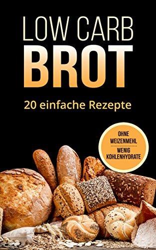Low Carb Brot: 20 leckere und gesunde Brotrezepte ohne Kohlenhydrate Simon F.