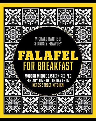 Falafel For Breakfast: Modern Middle Eastern Recipes for the Shared Table from Kepos Street Kitchen Michael Rantissi