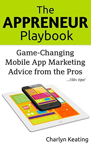 The Appreneur Playbook: Game-Changing Mobile App Marketing Advice from the Pros  by  Charlyn Keating