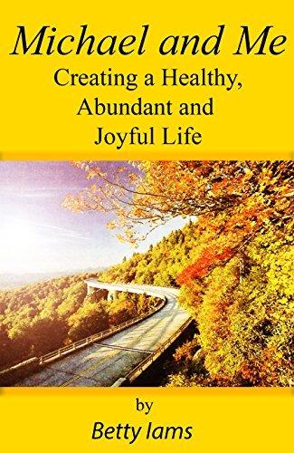 Michael and Me: Creating a Healthy, Abundant and Joyful Life  by  Betty Iams