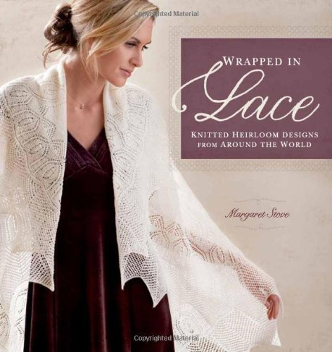 Wrapped in Lace: Knitted Heirloom Designs from Around the World  by  Margaret Stove