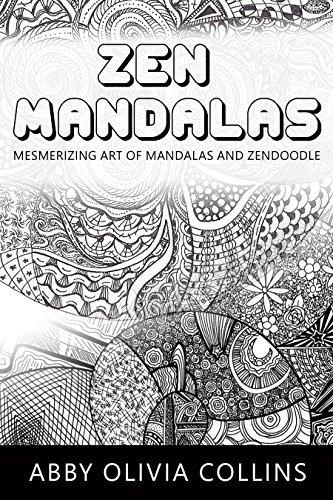 ZEN MANDALAS: Mesmerizing Art of mandalas and Zendoodle Abby Olivia Collins