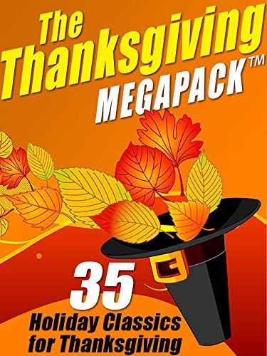 The Thanksgiving MEGAPACKTM: 35 Holiday Classics for Thanksgiving O. Henry
