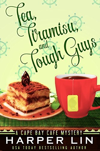 Tea, Tiramisu, and Tough Guys (A Cape Bay Cafe Mystery Book 2)  by  Harper Lin