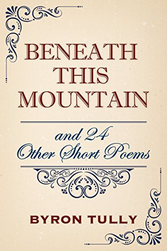 Beneath This Mountain and 24 Other Short Poems Byron Tully