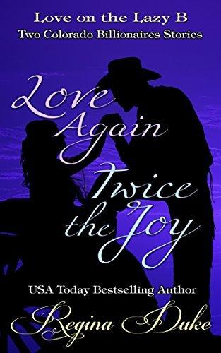 Love on the Lazy B: Love Again, Twice the Joy: Two Colorado Billionaires Stories  by  Regina Duke