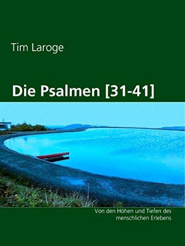 Die Psalmen [31-41]: Von den Höhen und Tiefen des menschlichen Erlebens Tim Laroge