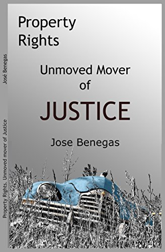 PROPERTY RIGHTS: The unmoved mover of Justice  by  José Benegas